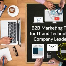 B2B Marketing Tips for IT and Technology Company Leaders