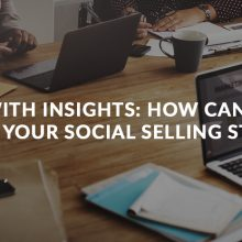 Engage With Insights: How Can Content Improve Your Social Selling Strategy?