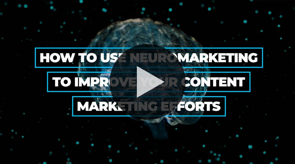 How To Use Neuromarketing to Improve Your Content Marketing Efforts.