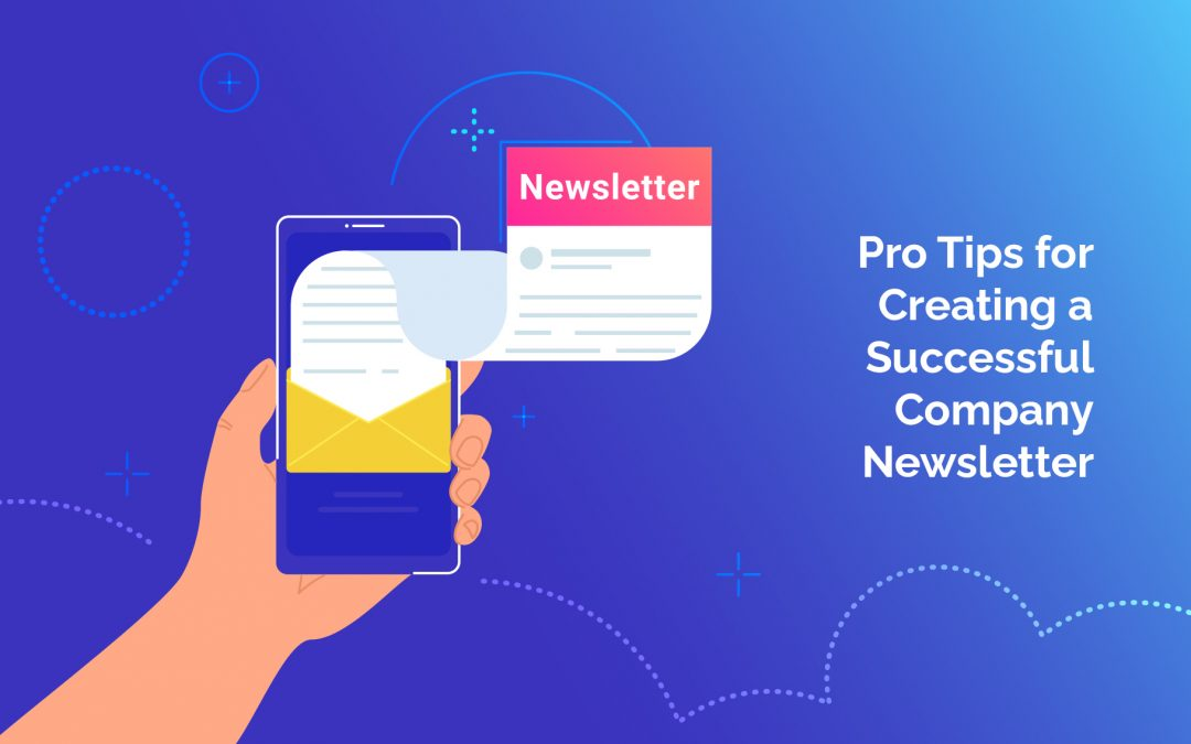 Pro Tips for Creating a Successful Company Newsletter