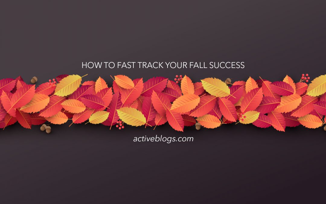 How to Fast Track Your Fall Success